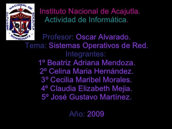 Instituto Nacional de Acajutla. Actividad de Informática . Profesor:  Oscar Alvarado. Tema:  Sistemas Operativos de Red. I...