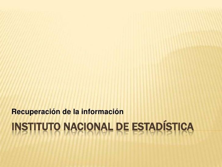 Recuperación de la informaciónINSTITUTO NACIONAL DE ESTADÍSTICA