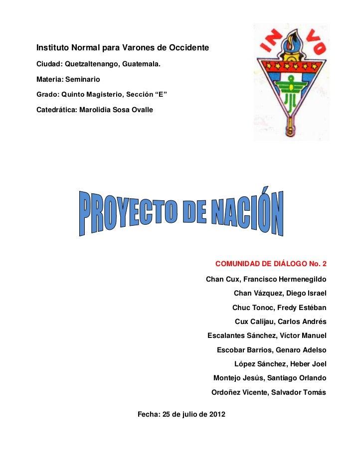 Instituto Normal para Varones de OccidenteCiudad: Quetzaltenango, Guatemala.Materia: SeminarioGrado: Quinto Magisterio, Se...