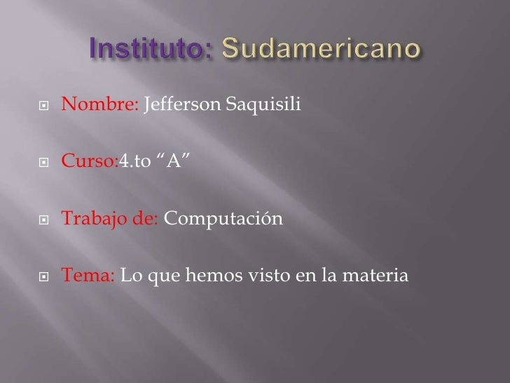 """Instituto: Sudamericano<br />Nombre: Jefferson Saquisili<br />Curso:4.to """"A""""<br />Trabajo de: Computación<br />Tema: Lo qu..."""