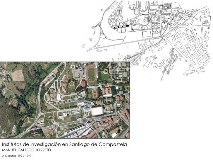 Institutos de Investigación en Santiago de Compostela MANUEL GALLEGO JORRETO A Coruña, 1992-1997