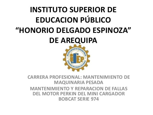 """INSTITUTO SUPERIOR DE     EDUCACION PÚBLICO""""HONORIO DELGADO ESPINOZA""""        DE AREQUIPA  CARRERA PROFESIONAL: MANTENIMIEN..."""