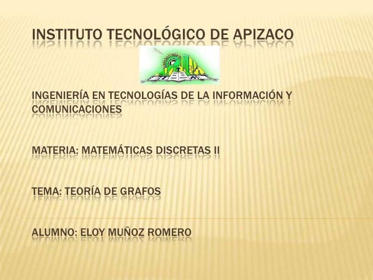 INSTITUTO TECNOLÓGICO DE APIZACOINGENIERÍA EN TECNOLOGÍAS DE LA INFORMACIÓN YCOMUNICACIONESMATERIA: MATEMÁTICAS DISCRETAS ...