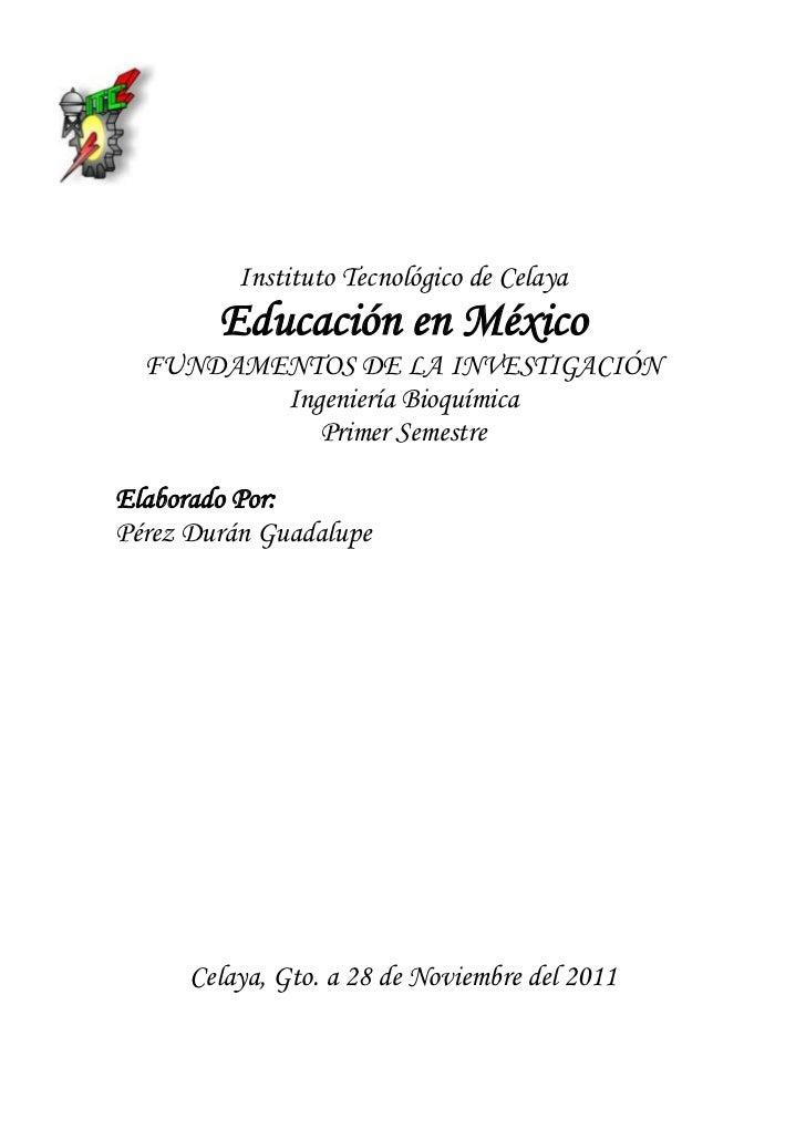 Instituto Tecnológico de Celaya        Educación en México  FUNDAMENTOS DE LA INVESTIGACIÓN         Ingeniería Bioquímica ...