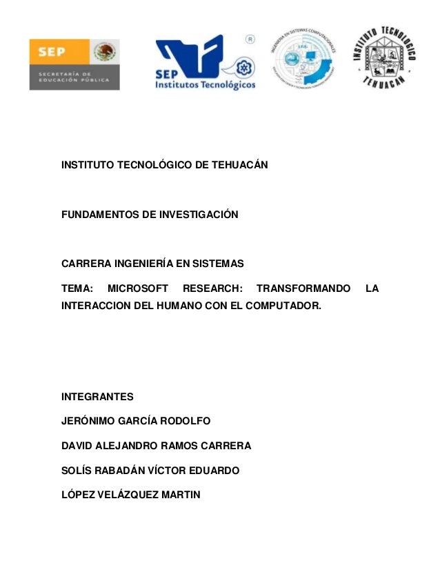 INSTITUTO TECNOLÓGICO DE TEHUACÁNFUNDAMENTOS DE INVESTIGACIÓNCARRERA INGENIERÍA EN SISTEMASTEMA:   MICROSOFT   RESEARCH:  ...