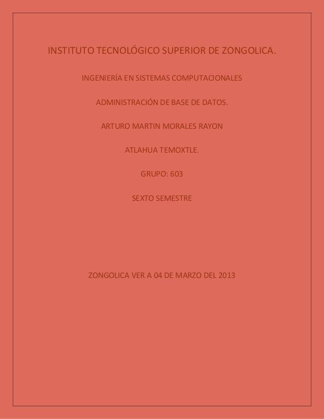 INSTITUTO TECNOLÓGICO SUPERIOR DE ZONGOLICA.      INGENIERÍA EN SISTEMAS COMPUTACIONALES         ADMINISTRACIÓN DE BASE DE...