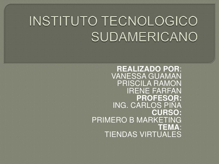 INSTITUTO TECNOLOGICO SUDAMERICANO<br />REALIZADO POR:<br />VANESSA GUAMAN<br />PRISCILA RAMON<br />IRENE FARFAN<br />PROF...