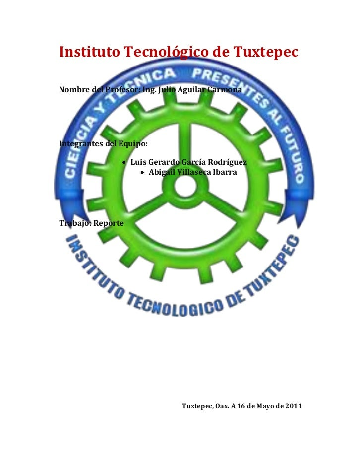 81915309880Instituto Tecnológico de Tuxtepec<br />Nombre del Profesor: Ing. Julio Aguilar Carmona<br />Integrantes del Equ...