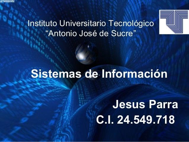 """Instituto Universitario Tecnológico""""Antonio José de Sucre""""Sistemas de InformaciónJesus ParraC.I. 24.549.718"""