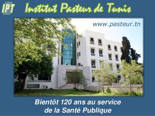Pwww.pasteur.tnBientôt 120 ans au servicede la Santé Publique