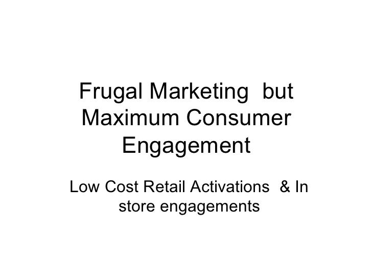 Frugal Marketing but Maximum Consumer     EngagementLow Cost Retail Activations & In     store engagements
