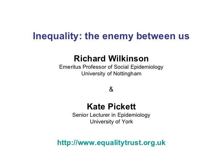Inequality: the enemy between us          Richard Wilkinson     Emeritus Professor of Social Epidemiology             Univ...