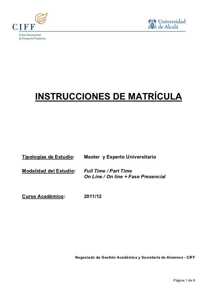 INSTRUCCIONES DE MATRÍCULATipologías de Estudio:       Master y Experto UniversitarioModalidad del Estudio:       Full Tim...