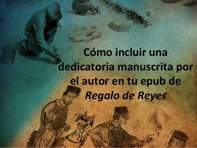 Cómo incluir unadedicatoria manuscrita porel autor en tu epub deRegalo de Reyes