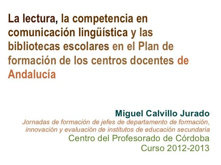 La lectura, la competencia encomunicación lingüística y lasbibliotecas escolares en el Plan deformación de los centros doc...