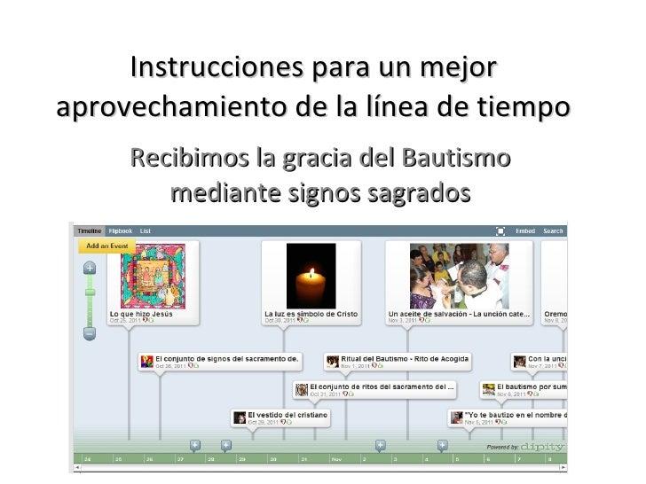 Instrucciones para un mejor aprovechamiento de la línea de tiempo Recibimos la gracia del Bautismo mediante signos sagrados