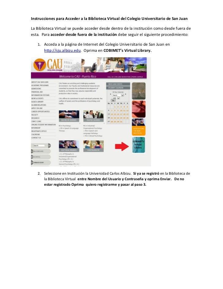 Instrucciones para Acceder a la Biblioteca Virtual del Colegio Universitario de San JuanLa Biblioteca Virtual se puede acc...