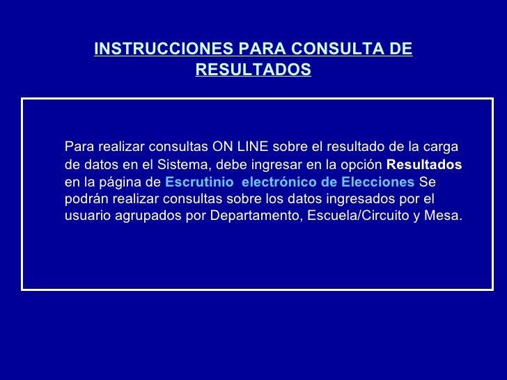 INSTRUCCIONES PARA CONSULTA DE RESULTADOS Para realizar consultas ON LINE sobre el resultado de la carga de datos en el Si...