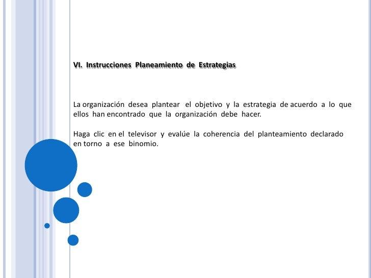 VI.  Instrucciones  Planeamiento  de  Estrategias<br />La organización  desea  plantear   el  objetivo  y  la  estrategia ...