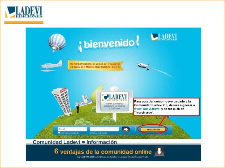 """Para acceder como nuevo usuario a la Comunidad Ladevi 2.0, deberá ingresar a  www.ladevi.travel  y hacer click en """"registr..."""