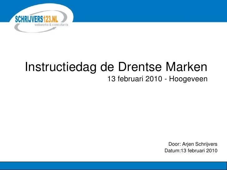 Instructiedag de Drentse Marken13 februari 2010 - Hoogeveen<br />Door: Arjen Schrijvers<br />Datum:13 februari 2010<br />
