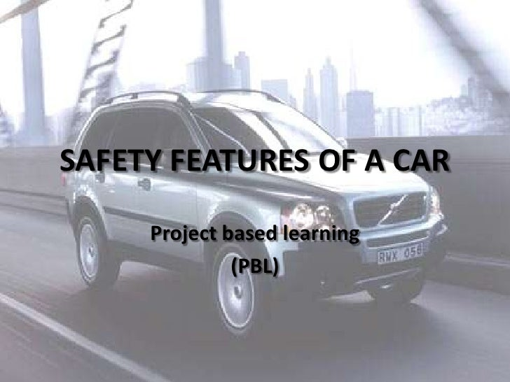SAFETY FEATURES OF A CAR<br />Project based learning<br />(PBL)<br />