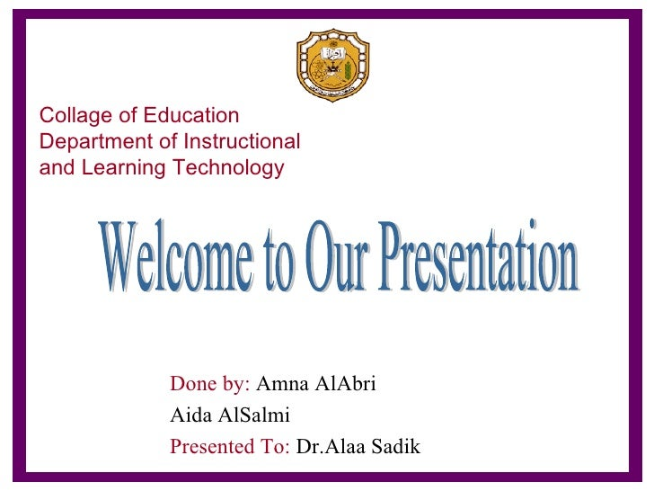 Collage of Education Department of Instructional and Learning Technology Done by:  Amna AlAbri Aida AlSalmi Presented To: ...