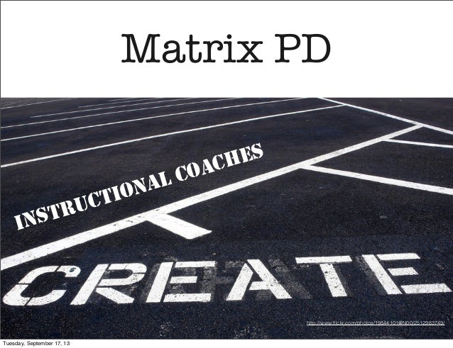 Matrix PD INSTRUCTIONAL COACHES http://www.flickr.com/photos/19844101@N00/2512983749/ Tuesday, September 17, 13
