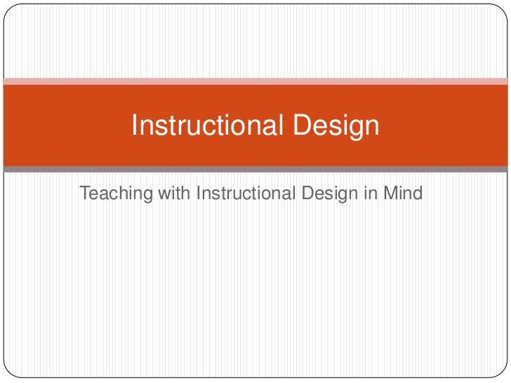 Teaching with Instructional Design in Mind<br />Instructional Design<br />