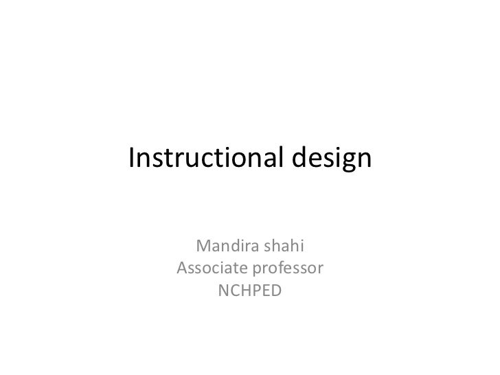 Instructional design<br />Mandirashahi<br />Associate professor<br />NCHPED<br />