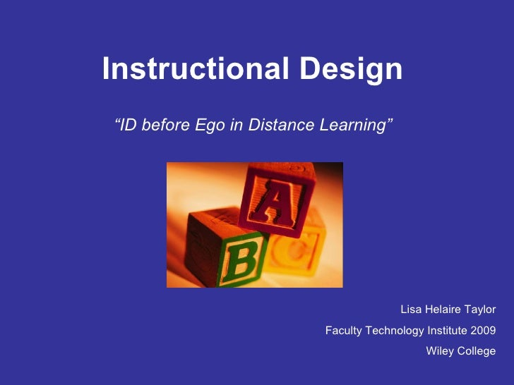 """Instructional Design """" ID before Ego in Distance Learning"""" Lisa Helaire Taylor Faculty Technology Institute 2009 Wiley Col..."""