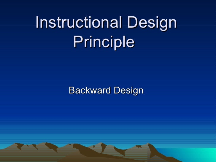 Instructional Design Principle  Backward Design