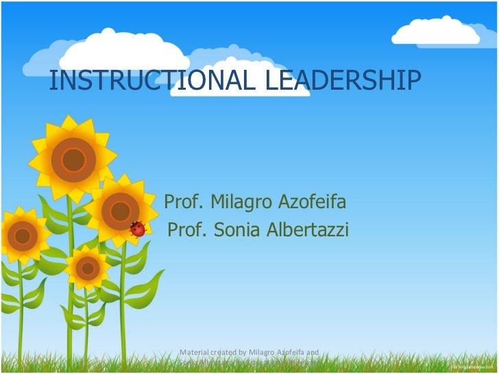 INSTRUCTIONAL LEADERSHIP Prof. Milagro Azofeifa  Prof. Sonia Albertazzi Material created by Milagro Azofeifa and Sonia Alb...
