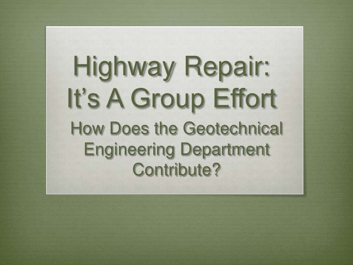 Highway Repair: It's A Group Effort How Does the Geotechnical  Engineering Department        Contribute?