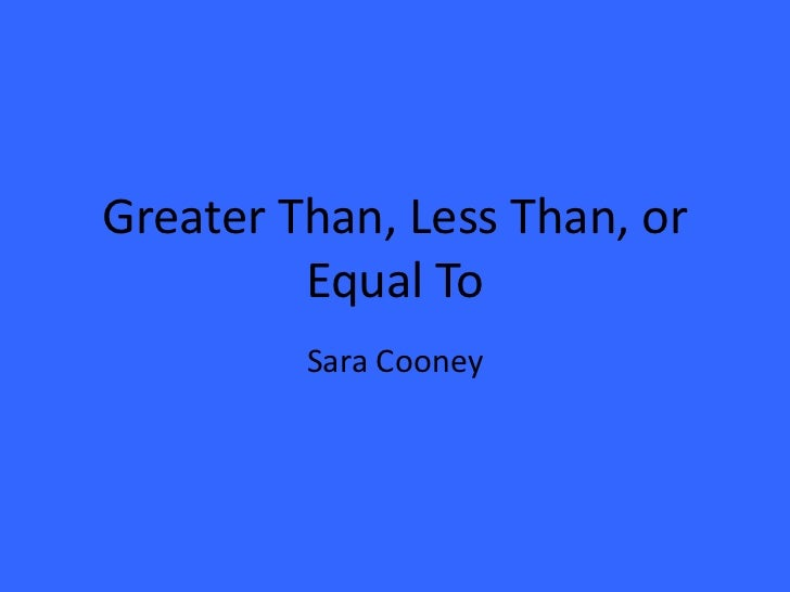 Greater Than, Less Than, or         Equal To         Sara Cooney
