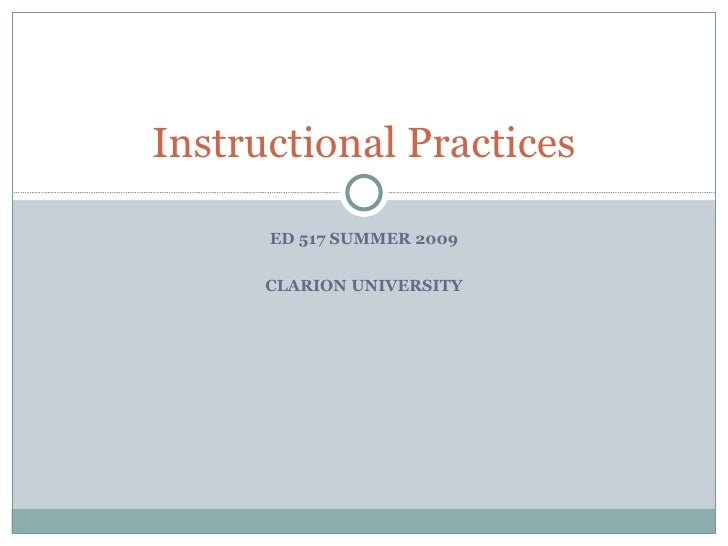 Instructional Practices        ED 517 SUMMER 2009        CLARION UNIVERSITY