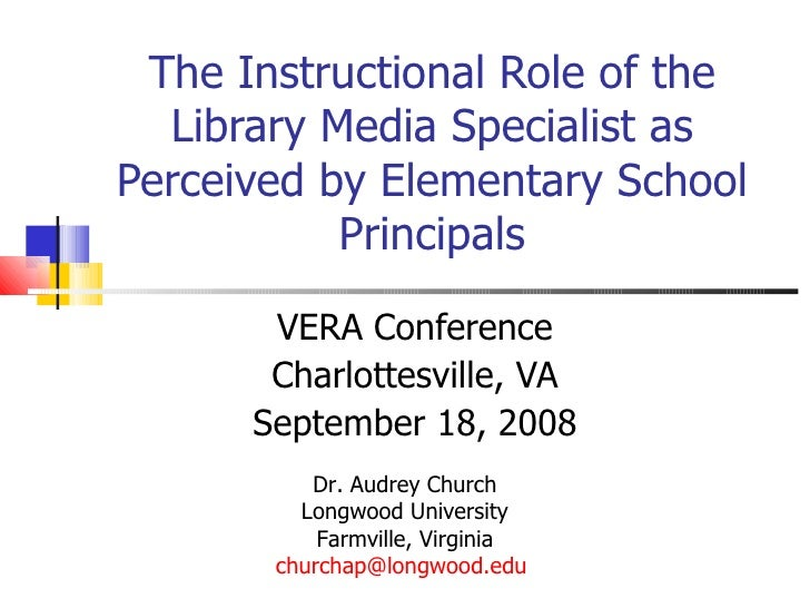 The Instructional Role of the Library Media Specialist as Perceived by Elementary School Principals VERA Conference Charlo...