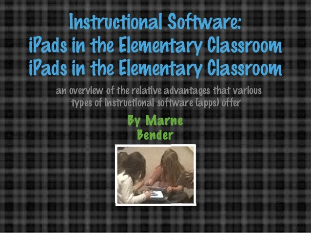 Instructional Software: iPads in the Elementary Classroom iPads in the Elementary Classroom an overview of the relative ad...