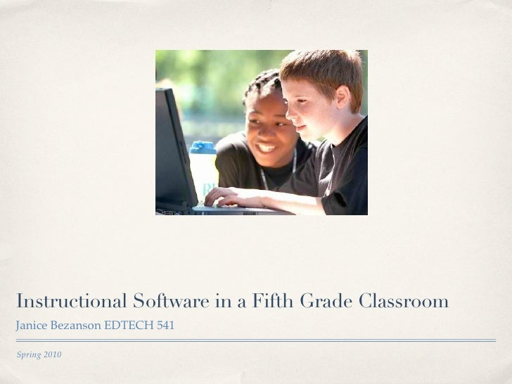 Instructional Software in a Fifth Grade ClassroomJanice Bezanson EDTECH 541Spring 2010