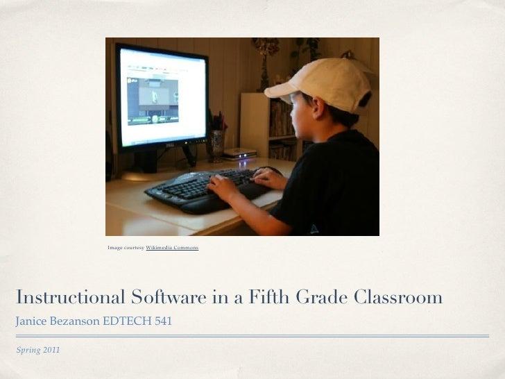 Image courtesy Wikimedia CommonsInstructional Software in a Fifth Grade ClassroomJanice Bezanson EDTECH 541Spring 2011