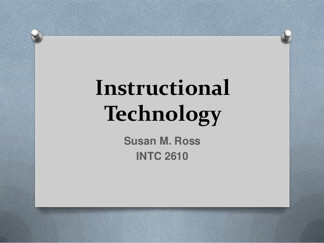 Instructional Technology Susan M. Ross INTC 2610