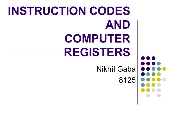 INSTRUCTION CODES AND COMPUTER REGISTERS Nikhil Gaba 8125