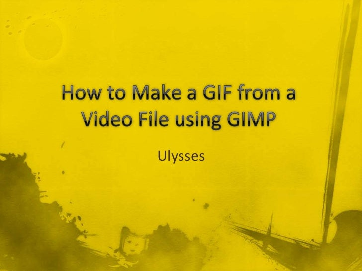 How to Make a GIF from a Video File using GIMP<br />Ulysses<br />