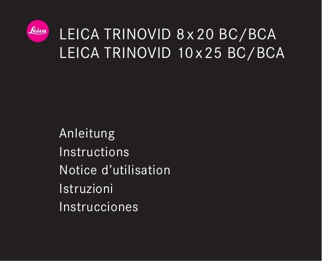 LEICA TRINOVID 8 x20 BC/BCA  LEICA TRINOVID 10x25 BC/BCA  Anleitung  Instructions  Notice d'utilisation  Istruzioni  Instr...