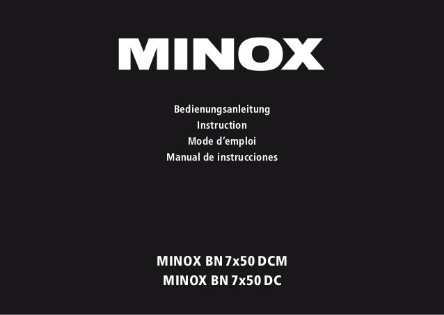 MINOX BN 7x50 DCM MINOX BN 7x50 DC Bedienungsanleitung Instruction Mode d'emploi Manual de instrucciones