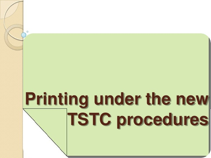 Printing under the new      TSTC procedures