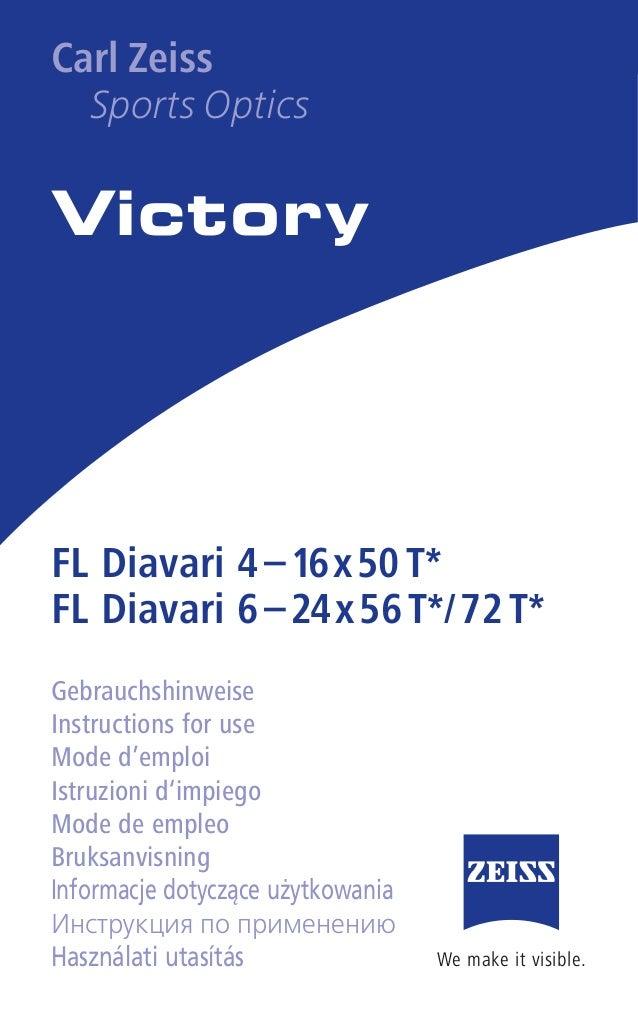 We make it visible.www.zeiss.de/sportsoptics We make it visible. Victory Carl Zeiss Sports Optics FL Diavari 4 –16x50 T* F...