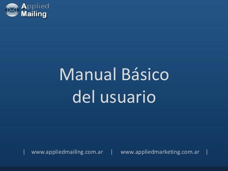 Manual Básico             del usuario  www.appliedmailing.com.ar       www.appliedmarketing.com.ar  