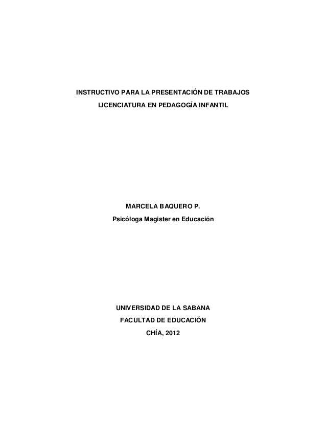 INSTRUCTIVO PARA LA PRESENTACIÓN DE TRABAJOS     LICENCIATURA EN PEDAGOGÍA INFANTIL             MARCELA BAQUERO P.        ...
