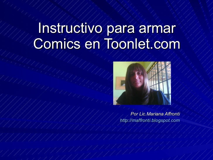 Instructivo para armar Comics en Toonlet.com Por Lic.Mariana Affronti http://maffronti.blogspot.com
